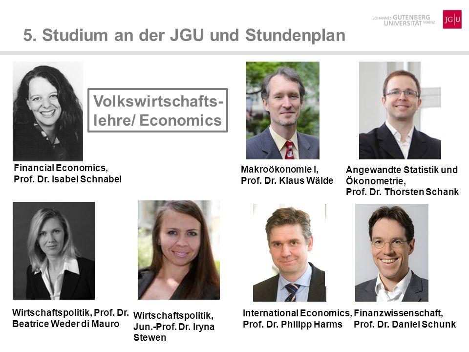 5. Studium an der JGU und Stundenplan Finanzwissenschaft, Prof. Dr. Daniel Schunk International Economics, Prof. Dr. Philipp Harms Wirtschaftspolitik,