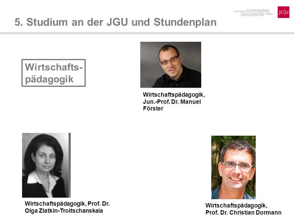 5. Studium an der JGU und Stundenplan Wirtschaftspädagogik, Prof. Dr. Olga Zlatkin-Troitschanskaia Wirtschaftspädagogik, Prof. Dr. Christian Dormann W