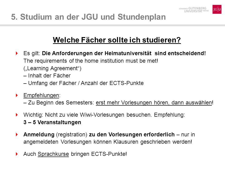 5. Studium an der JGU und Stundenplan Welche Fächer sollte ich studieren? Es gilt: Die Anforderungen der Heimatuniversität sind entscheidend! The requ