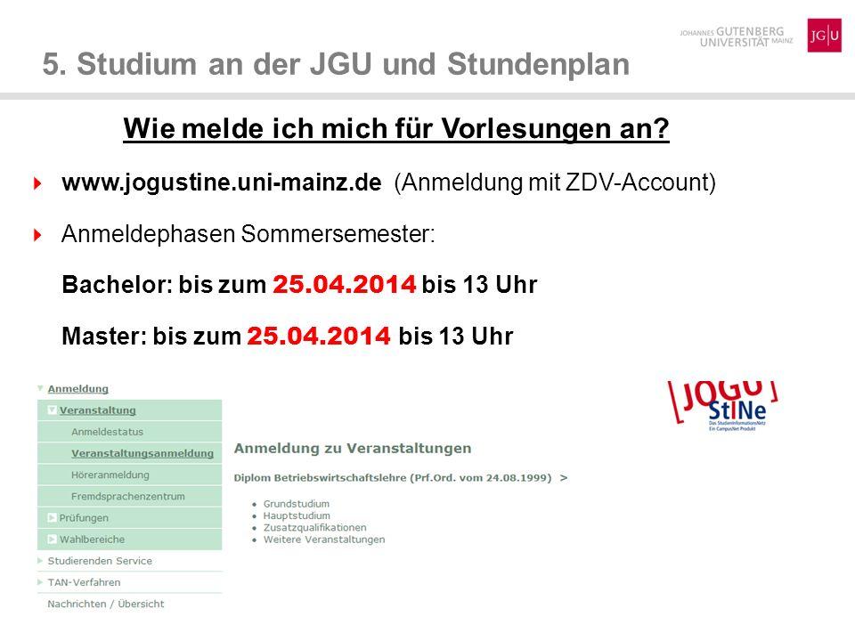 5. Studium an der JGU und Stundenplan Wie melde ich mich für Vorlesungen an? www.jogustine.uni-mainz.de (Anmeldung mit ZDV-Account) Anmeldephasen Somm