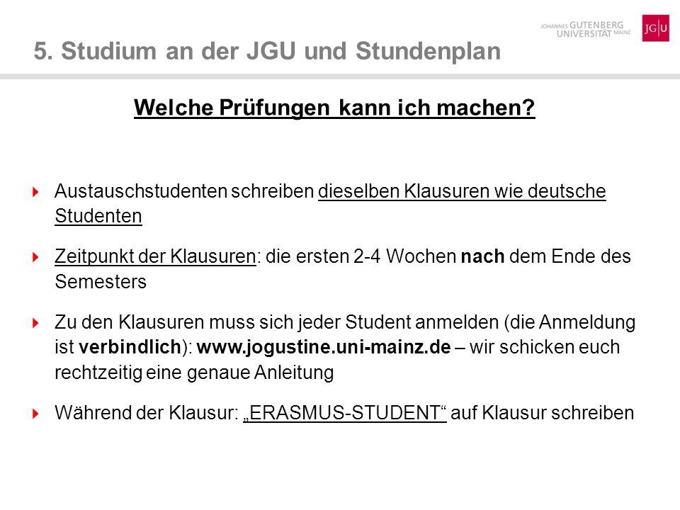 5. Studium an der JGU und Stundenplan Welche Prüfungen kann ich machen? Austauschstudenten schreiben dieselben Klausuren wie deutsche Studenten Zeitpu