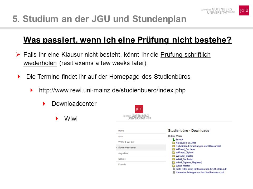 5. Studium an der JGU und Stundenplan Was passiert, wenn ich eine Prüfung nicht bestehe? Falls Ihr eine Klausur nicht besteht, könnt Ihr die Prüfung s