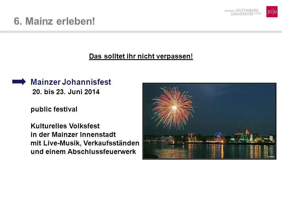 6. Mainz erleben! Das solltet ihr nicht verpassen! Mainzer Johannisfest 20. bis 23. Juni 2014 public festival Kulturelles Volksfest in der Mainzer Inn