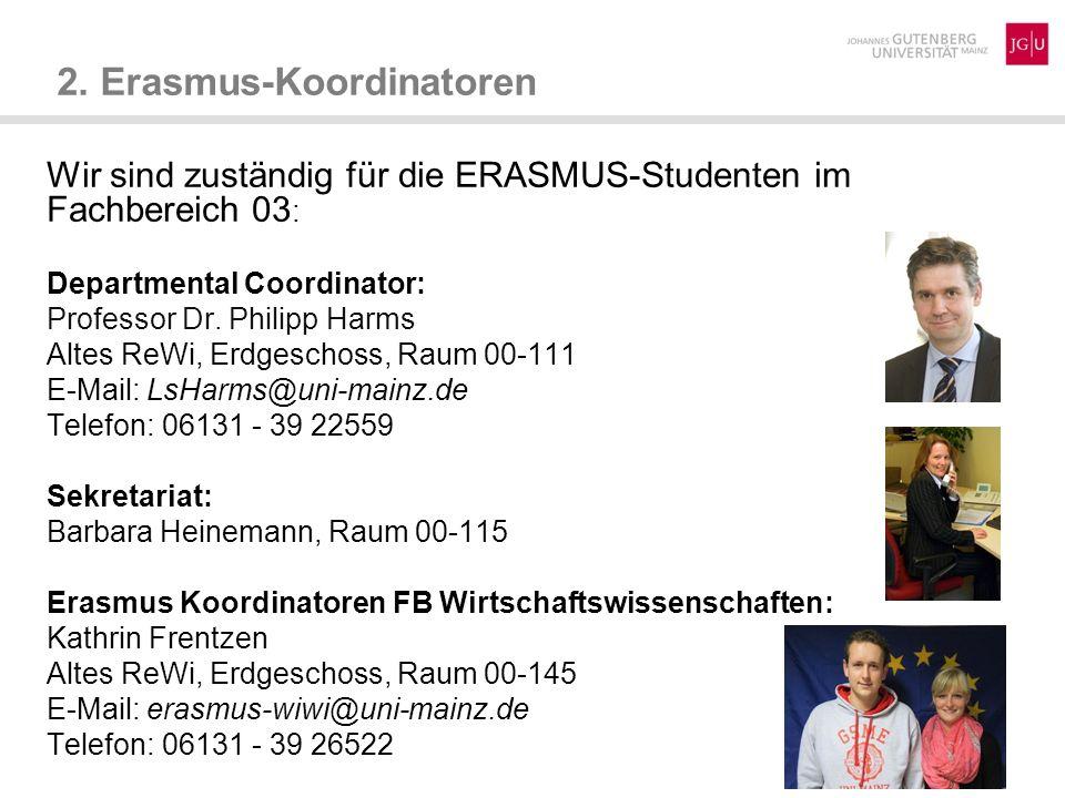 Unsere Postadresse: Johannes Gutenberg-Universität Mainz Erasmus-Koordinator FB 03 Jakob-Welder-Weg 4 Haus ReWi 2 D-55128 Mainz Internetadresse: http://erasmus.wiwi.uni-mainz.de 2.