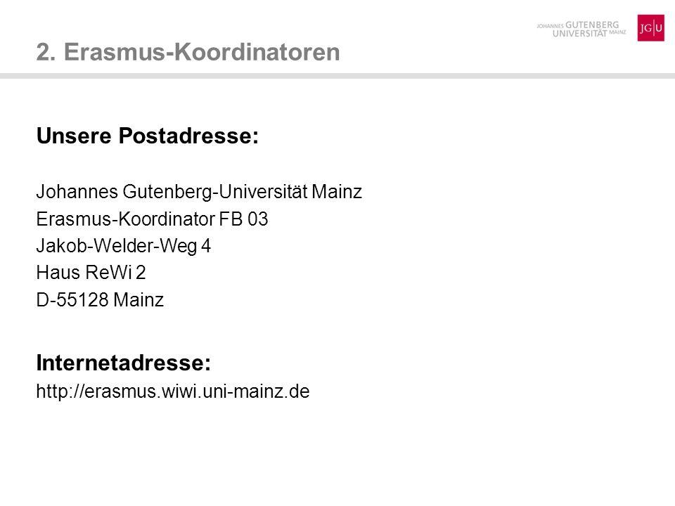 Unsere Postadresse: Johannes Gutenberg-Universität Mainz Erasmus-Koordinator FB 03 Jakob-Welder-Weg 4 Haus ReWi 2 D-55128 Mainz Internetadresse: http: