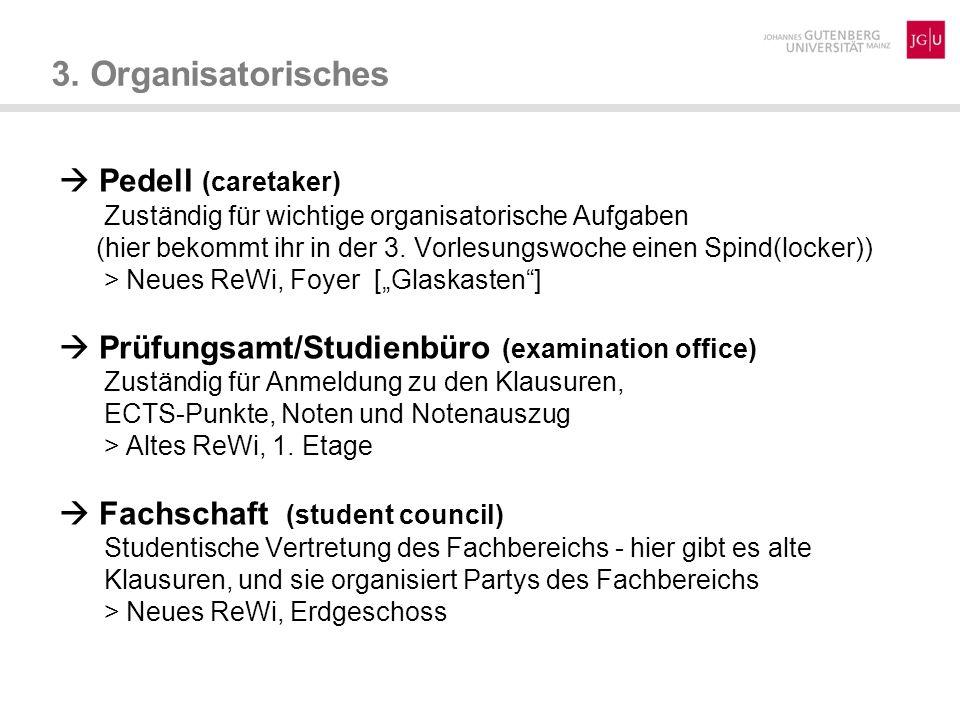 3. Organisatorisches Pedell (caretaker) Zuständig für wichtige organisatorische Aufgaben (hier bekommt ihr in der 3. Vorlesungswoche einen Spind(locke
