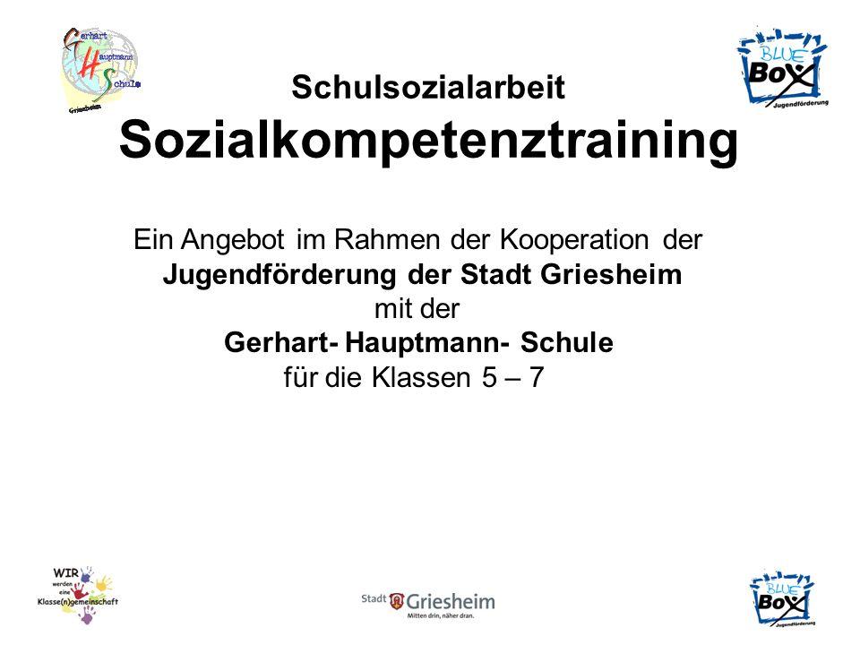 Schulsozialarbeit Sozialkompetenztraining Ein Angebot im Rahmen der Kooperation der Jugendförderung der Stadt Griesheim mit der Gerhart- Hauptmann- Sc