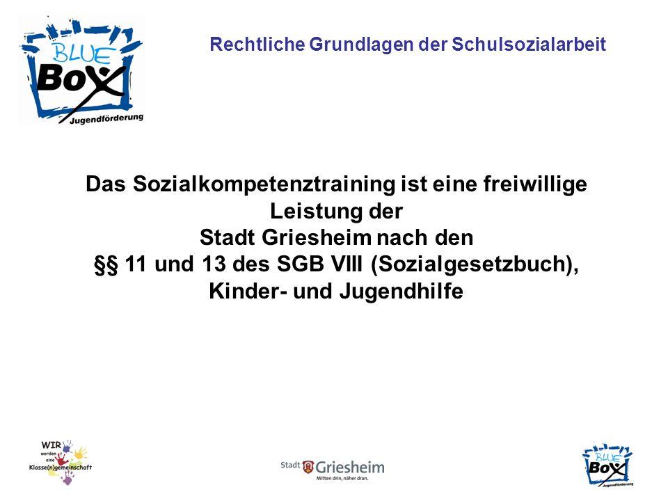 Rechtliche Grundlagen der Schulsozialarbeit Das Sozialkompetenztraining ist eine freiwillige Leistung der Stadt Griesheim nach den §§ 11 und 13 des SGB VIII (Sozialgesetzbuch), Kinder- und Jugendhilfe