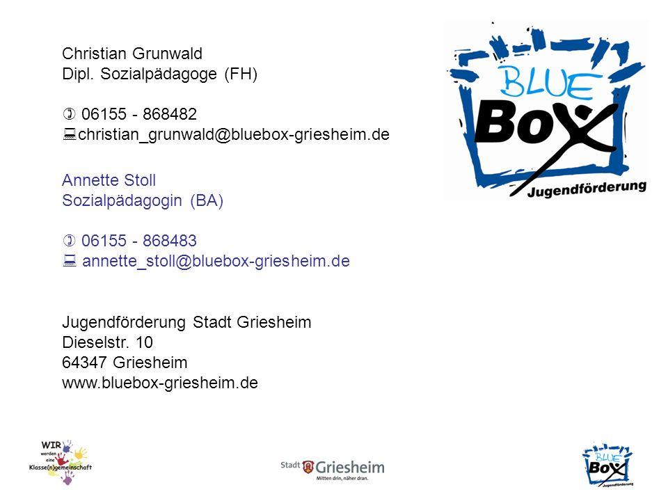 Christian Grunwald Dipl. Sozialpädagoge (FH) 06155 - 868482 christian_grunwald@bluebox-griesheim.de Annette Stoll Sozialpädagogin (BA) 06155 - 868483