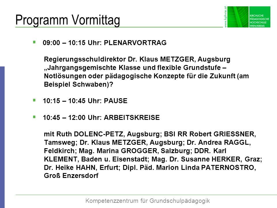 Kompetenzzentrum für Grundschulpädagogik Programm Vormittag 09:00 – 10:15 Uhr: PLENARVORTRAG Regierungsschuldirektor Dr. Klaus METZGER, Augsburg Jahrg