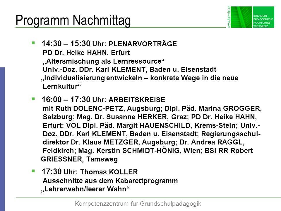Programm Nachmittag 14:30 – 15:30 Uhr: PLENARVORTRÄGE PD Dr. Heike HAHN, Erfurt Altersmischung als Lernressource Univ.-Doz. DDr. Karl KLEMENT, Baden u