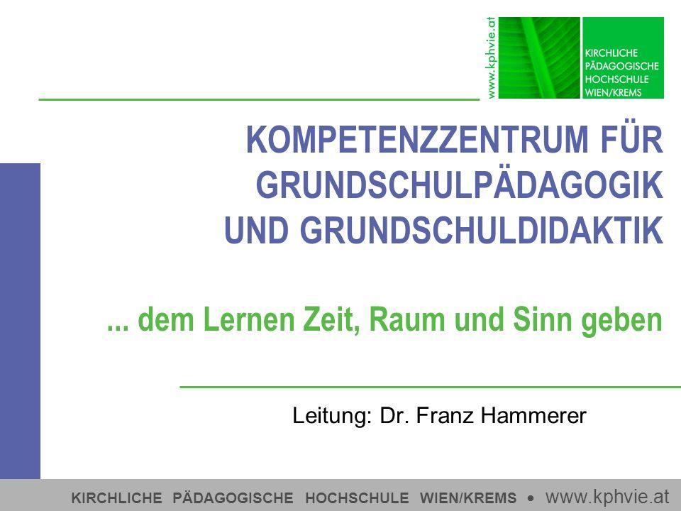 KIRCHLICHE PÄDAGOGISCHE HOCHSCHULE WIEN/KREMS www.kphvie.at KOMPETENZZENTRUM FÜR GRUNDSCHULPÄDAGOGIK UND GRUNDSCHULDIDAKTIK... dem Lernen Zeit, Raum u
