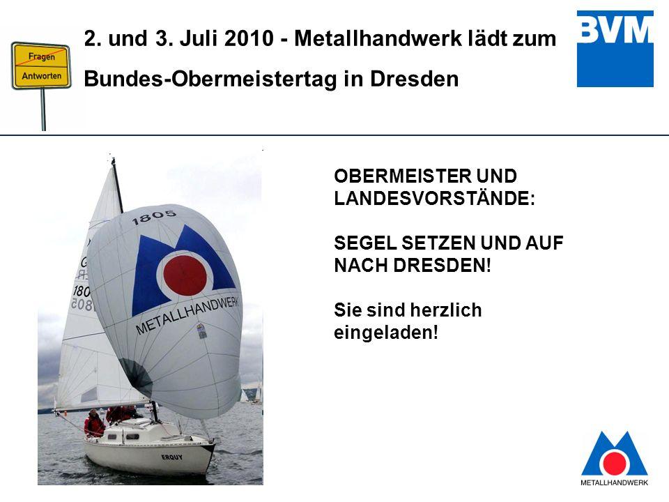1 2. und 3. Juli 2010 - Metallhandwerk lädt zum Bundes-Obermeistertag in Dresden OBERMEISTER UND LANDESVORSTÄNDE: SEGEL SETZEN UND AUF NACH DRESDEN! S