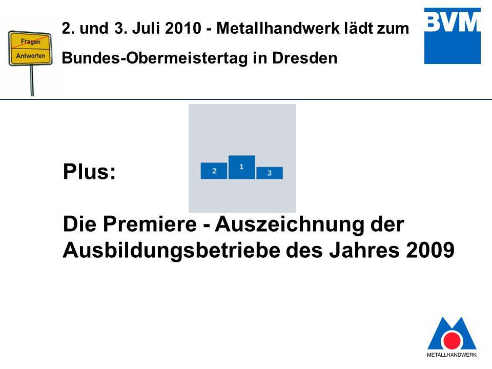 10 2. und 3. Juli 2010 - Metallhandwerk lädt zum Bundes-Obermeistertag in Dresden Plus: Die Premiere - Auszeichnung der Ausbildungsbetriebe des Jahres