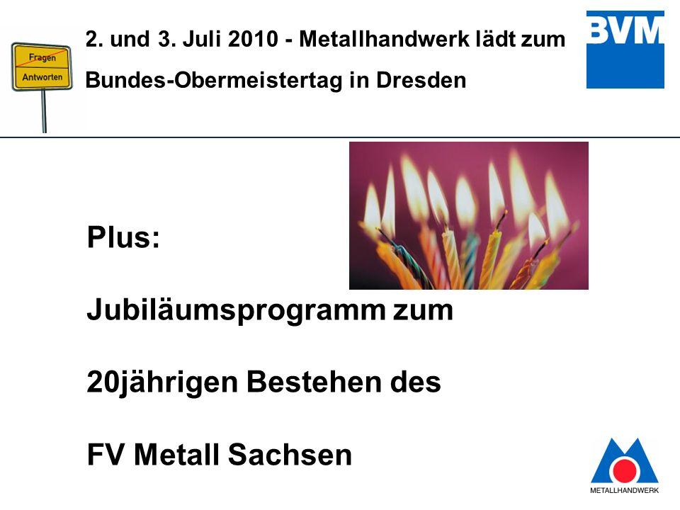 11 2. und 3. Juli 2010 - Metallhandwerk lädt zum Bundes-Obermeistertag in Dresden Plus: Jubiläumsprogramm zum 20jährigen Bestehen des FV Metall Sachse