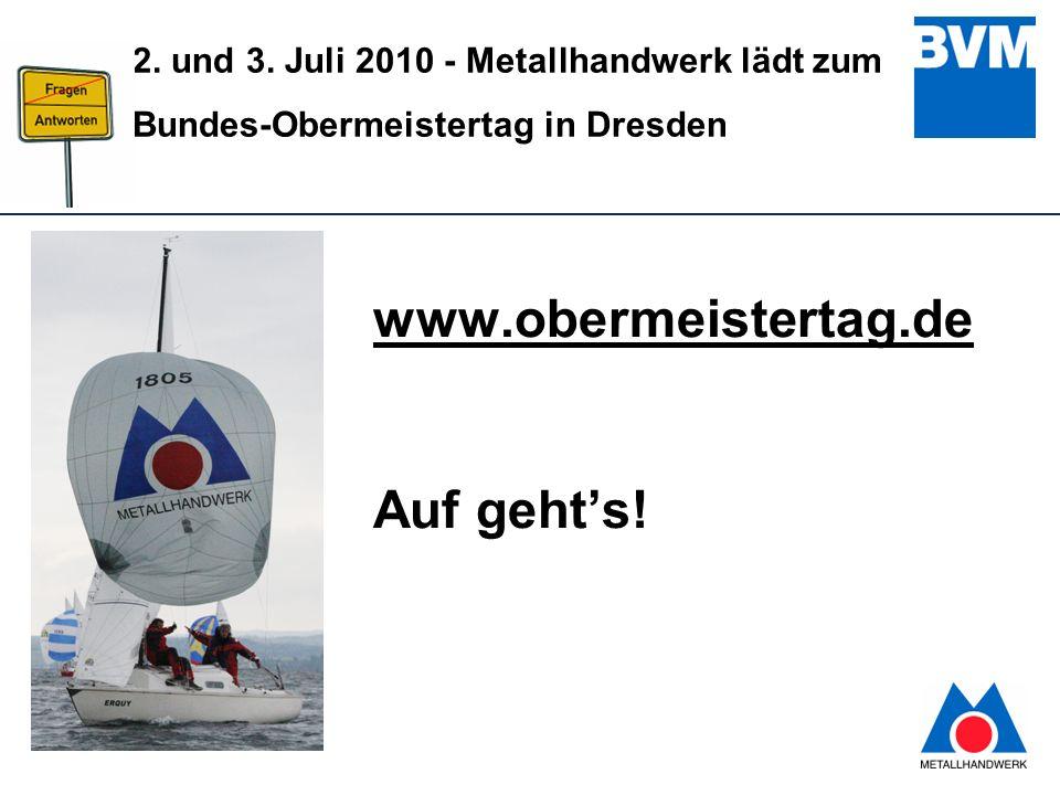14 2. und 3. Juli 2010 - Metallhandwerk lädt zum Bundes-Obermeistertag in Dresden www.obermeistertag.de Auf gehts!