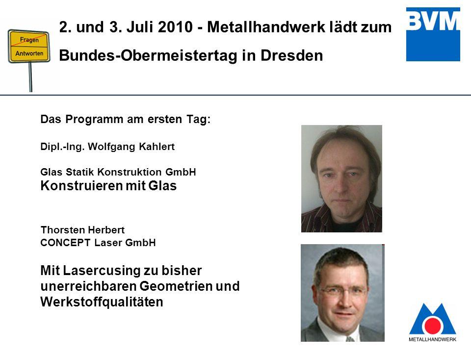 4 2. und 3. Juli 2010 - Metallhandwerk lädt zum Bundes-Obermeistertag in Dresden Das Programm am ersten Tag: Dipl.-Ing. Wolfgang Kahlert Glas Statik K