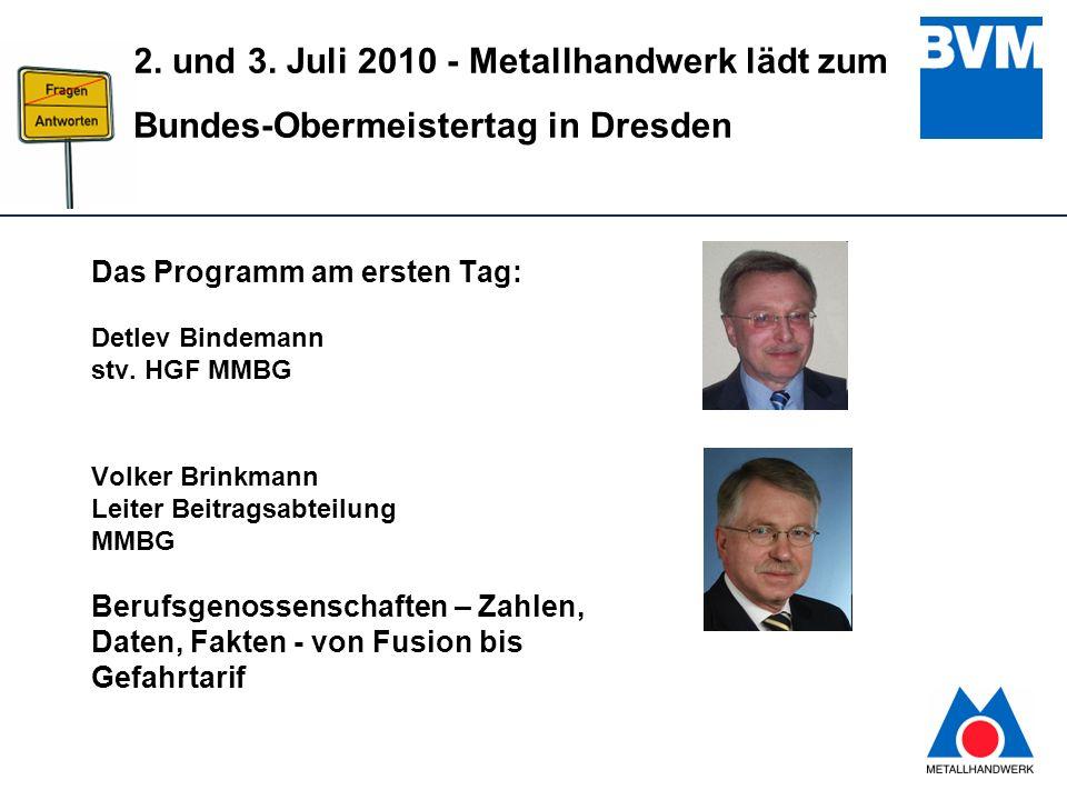 5 2. und 3. Juli 2010 - Metallhandwerk lädt zum Bundes-Obermeistertag in Dresden Das Programm am ersten Tag: Detlev Bindemann stv. HGF MMBG Volker Bri