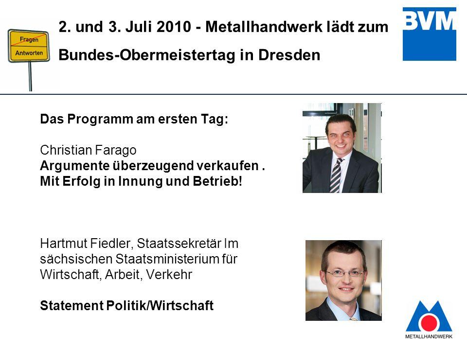 6 2. und 3. Juli 2010 - Metallhandwerk lädt zum Bundes-Obermeistertag in Dresden Das Programm am ersten Tag: Christian Farago Argumente überzeugend ve