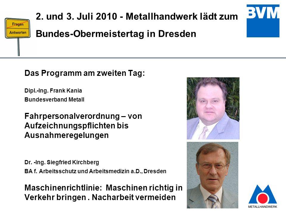 7 2. und 3. Juli 2010 - Metallhandwerk lädt zum Bundes-Obermeistertag in Dresden Das Programm am zweiten Tag: Dipl.-Ing. Frank Kania Bundesverband Met