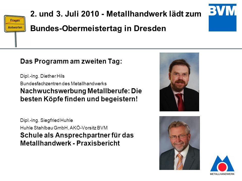 8 2. und 3. Juli 2010 - Metallhandwerk lädt zum Bundes-Obermeistertag in Dresden Das Programm am zweiten Tag: Dipl.-Ing. Diether Hils Bundesfachzentre