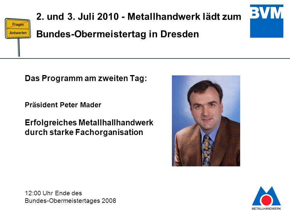 9 2. und 3. Juli 2010 - Metallhandwerk lädt zum Bundes-Obermeistertag in Dresden Das Programm am zweiten Tag: Präsident Peter Mader Erfolgreiches Meta