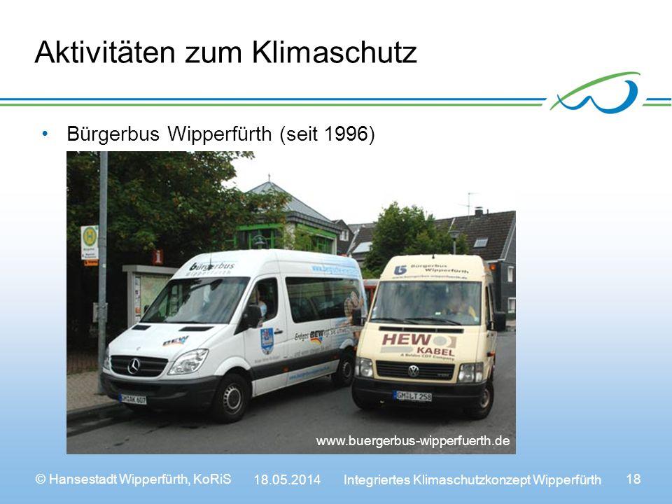 © Hansestadt Wipperfürth, KoRiS 18.05.2014 Integriertes Klimaschutzkonzept Wipperfürth 18 Aktivitäten zum Klimaschutz Bürgerbus Wipperfürth (seit 1996) www.buergerbus-wipperfuerth.de