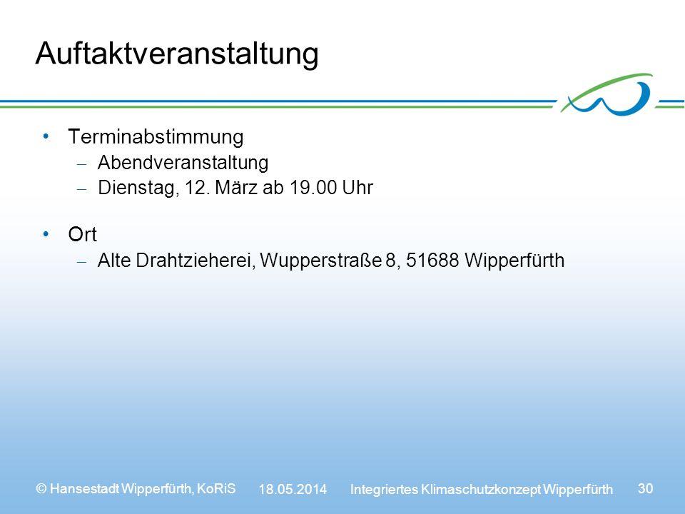 © Hansestadt Wipperfürth, KoRiS 18.05.2014 Integriertes Klimaschutzkonzept Wipperfürth 30 Auftaktveranstaltung Terminabstimmung Abendveranstaltung Dienstag, 12.