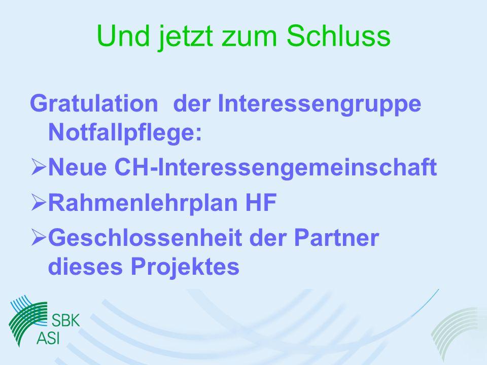 Und jetzt zum Schluss Gratulation der Interessengruppe Notfallpflege: Neue CH-Interessengemeinschaft Rahmenlehrplan HF Geschlossenheit der Partner dieses Projektes