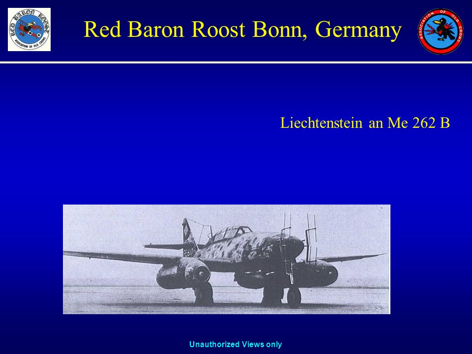 Unauthorized Views only Red Baron Roost Bonn, Germany Liechtenstein an Me 262 B