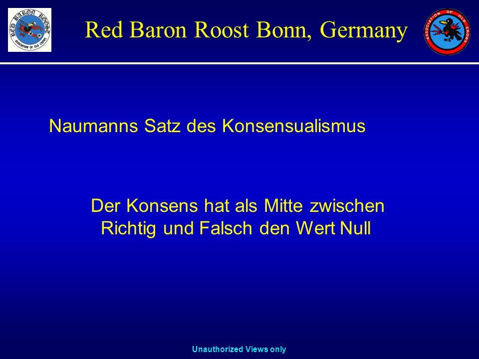 Unauthorized Views only Red Baron Roost Bonn, Germany Naumanns Satz des Konsensualismus Der Konsens hat als Mitte zwischen Richtig und Falsch den Wert