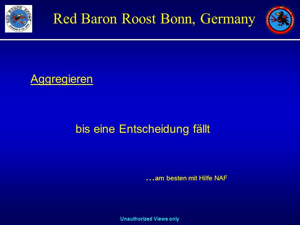 Unauthorized Views only Red Baron Roost Bonn, Germany Aggregieren bis eine Entscheidung fällt... am besten mit Hilfe NAF