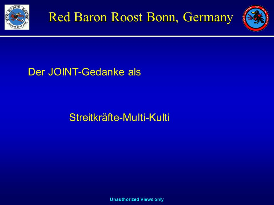 Unauthorized Views only Red Baron Roost Bonn, Germany Der JOINT-Gedanke als Streitkräfte-Multi-Kulti