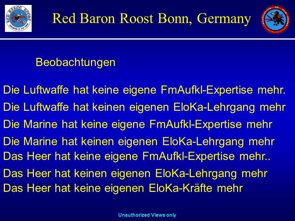 Unauthorized Views only Red Baron Roost Bonn, Germany Die Luftwaffe hat keinen eigenen EloKa-Lehrgang mehr Die Marine hat keine eigene FmAufkl-Experti
