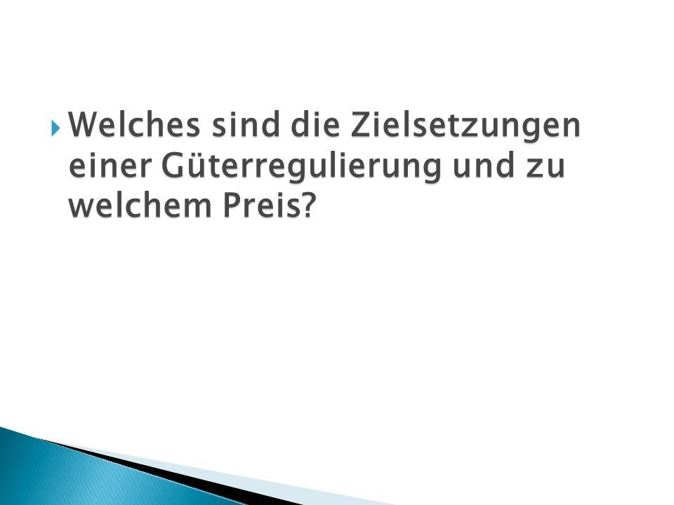 Welches sind die Zielsetzungen einer Güterregulierung und zu welchem Preis? Welches sind die Zielsetzungen einer Güterregulierung und zu welchem Preis