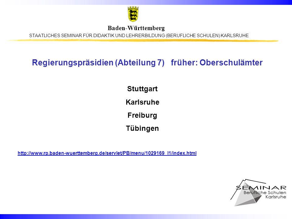 STAATLICHES SEMINAR FÜR DIDAKTIK UND LEHRERBILDUNG (BERUFLICHE SCHULEN) KARLSRUHE Baden-Württemberg Regierungspräsidien (Abteilung 7) früher: Oberschu
