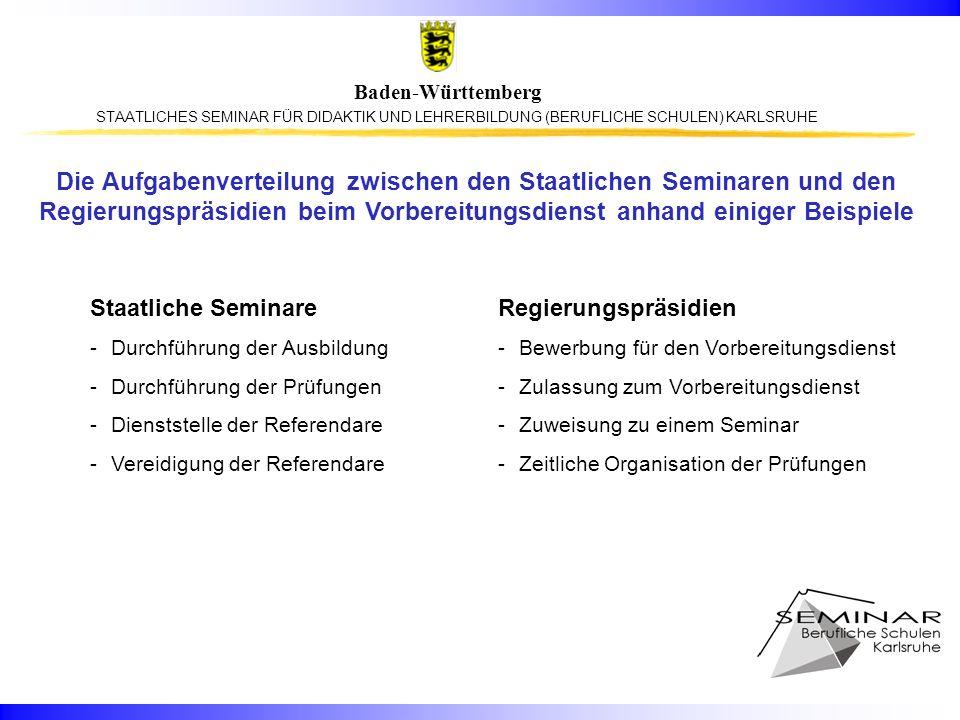 STAATLICHES SEMINAR FÜR DIDAKTIK UND LEHRERBILDUNG (BERUFLICHE SCHULEN) KARLSRUHE Baden-Württemberg Die Aufgabenverteilung zwischen den Staatlichen Se