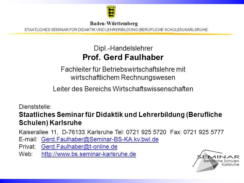STAATLICHES SEMINAR FÜR DIDAKTIK UND LEHRERBILDUNG (BERUFLICHE SCHULEN) KARLSRUHE Baden-Württemberg Dipl.-Handelslehrer Prof. Gerd Faulhaber Fachleite