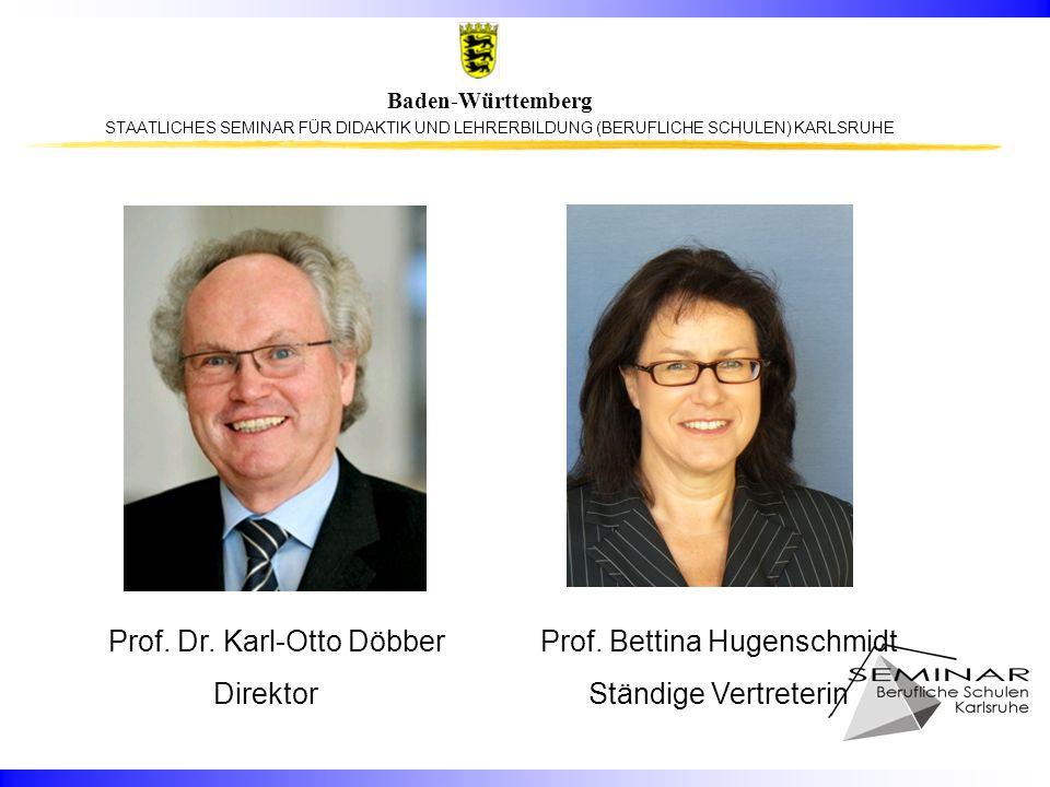 STAATLICHES SEMINAR FÜR DIDAKTIK UND LEHRERBILDUNG (BERUFLICHE SCHULEN) KARLSRUHE Baden-Württemberg Prof. Dr. Karl-Otto Döbber Prof. Bettina Hugenschm