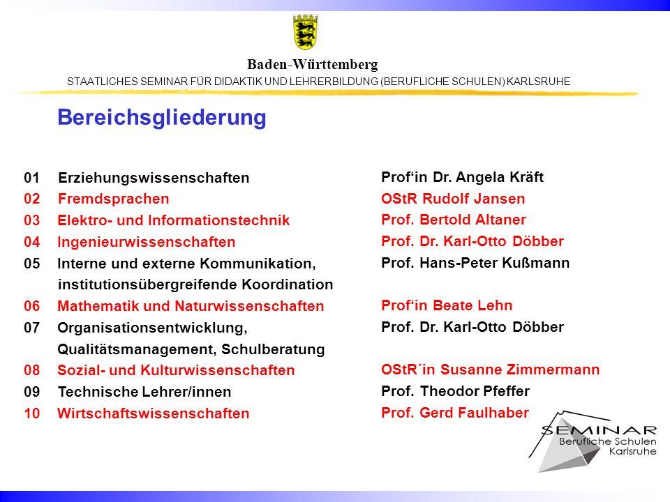 STAATLICHES SEMINAR FÜR DIDAKTIK UND LEHRERBILDUNG (BERUFLICHE SCHULEN) KARLSRUHE Baden-Württemberg Bereichsgliederung 01 Erziehungswissenschaften 02