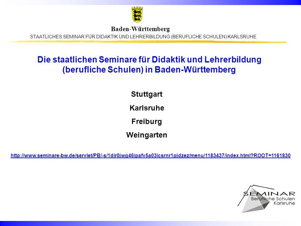STAATLICHES SEMINAR FÜR DIDAKTIK UND LEHRERBILDUNG (BERUFLICHE SCHULEN) KARLSRUHE Baden-Württemberg Regierungspräsidien (Abteilung 7) früher: Oberschulämter http://www.rp.baden-wuerttemberg.de/servlet/PB/menu/1029169_l1/index.html Stuttgart Karlsruhe Freiburg Tübingen