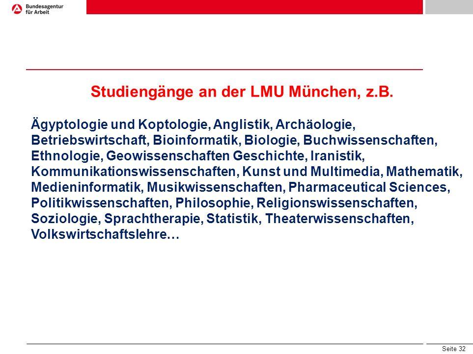Seite 31 Wissenschaftliches Studium an Universitäten Dauer: 6 – 8 Semester (Bachelor) 3 – 4 Semester (Master) 7 – 12 Semester (Staatsexamen) Promotion