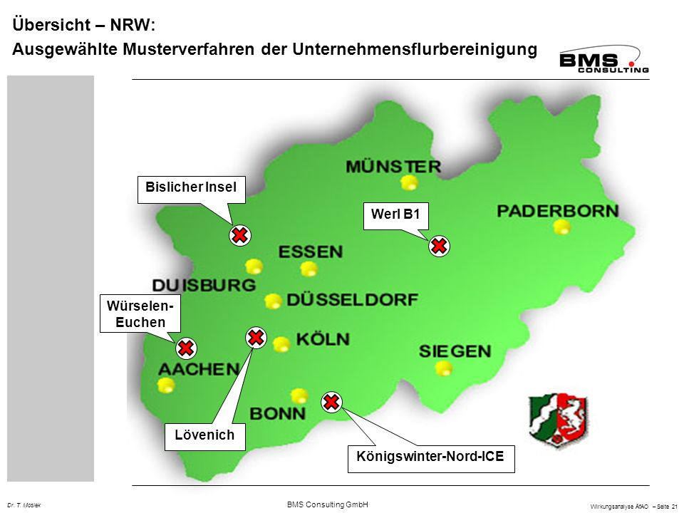 BMS Consulting GmbH Wirkungsanalyse ÄfAO – Seite 21 Dr. T. Mosiek Übersicht – NRW: Ausgewählte Musterverfahren der Unternehmensflurbereinigung Bislich