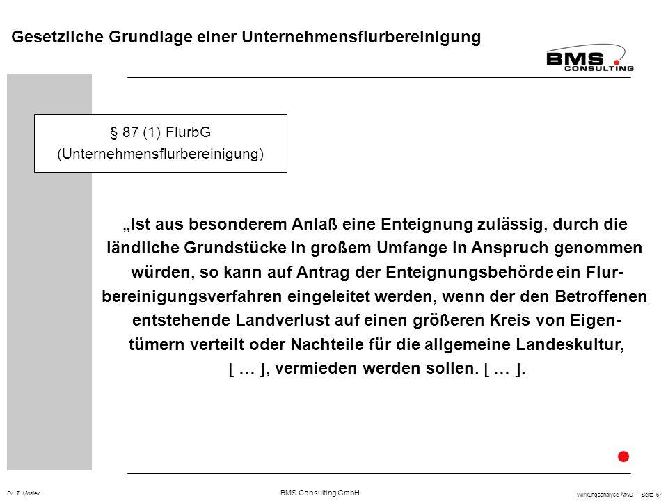 BMS Consulting GmbH Wirkungsanalyse ÄfAO – Seite 67 Dr. T. Mosiek Gesetzliche Grundlage einer Unternehmensflurbereinigung § 87 (1) FlurbG (Unternehmen