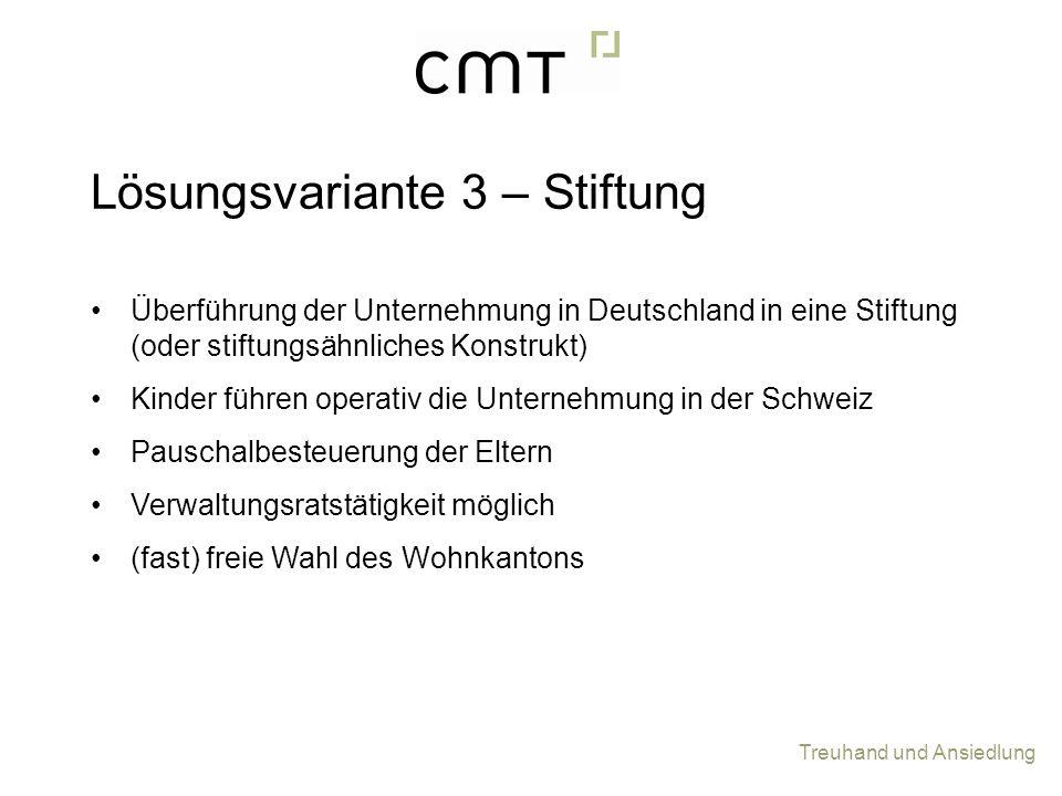 Treuhand und Ansiedlung Überführung der Unternehmung in Deutschland in eine Stiftung (oder stiftungsähnliches Konstrukt) Kinder führen operativ die Un