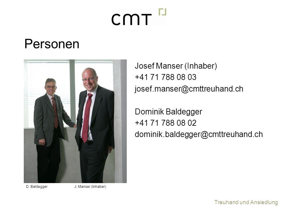 Treuhand und Ansiedlung Josef Manser (Inhaber) +41 71 788 08 03 josef.manser@cmttreuhand.ch Dominik Baldegger +41 71 788 08 02 dominik.baldegger@cmttr
