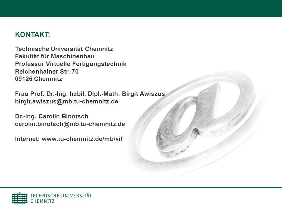 Technische Universität Chemnitz Fakultät für Maschinenbau Professur Virtuelle Fertigungstechnik Reichenhainer Str. 70 09126 Chemnitz Frau Prof. Dr.-In