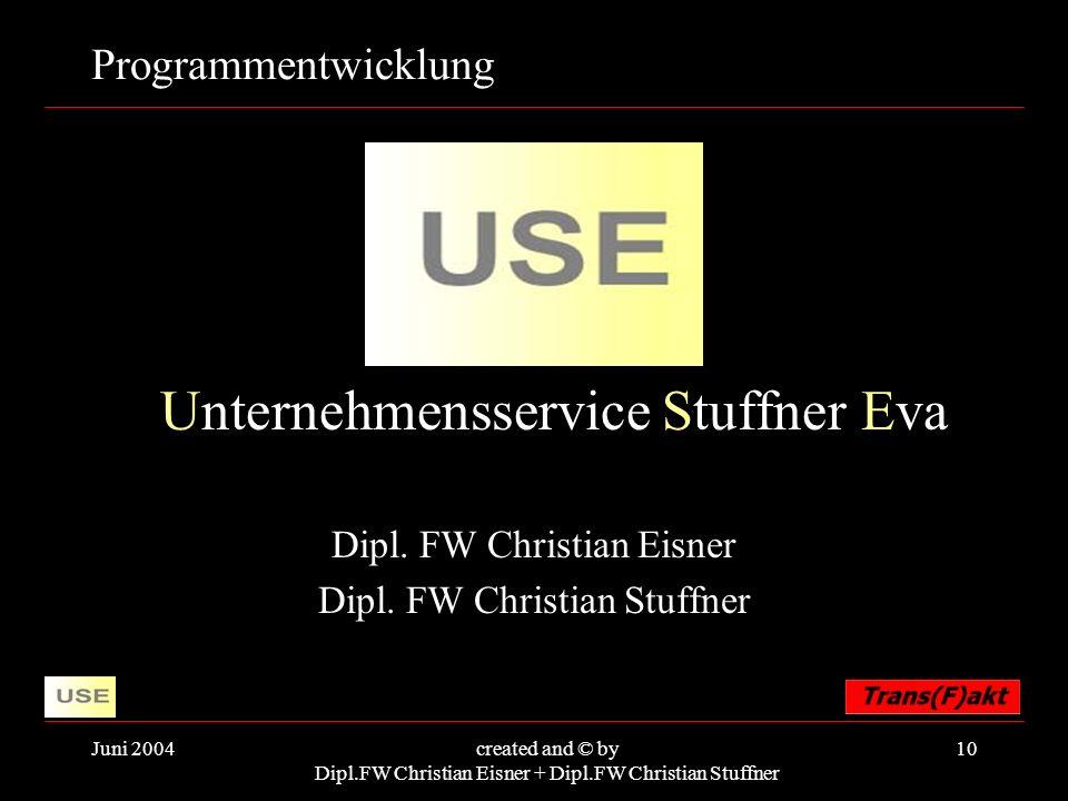 Juni 2004created and © by Dipl.FW Christian Eisner + Dipl.FW Christian Stuffner 10 Programmentwicklung Unternehmensservice Stuffner Eva Dipl.