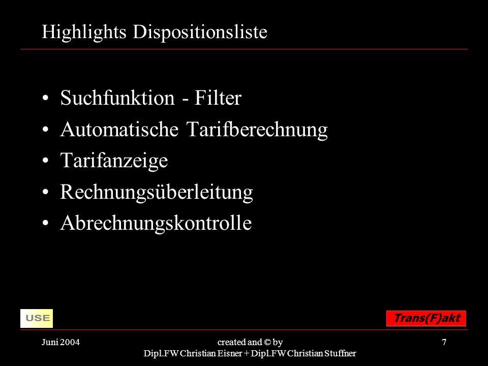 Juni 2004created and © by Dipl.FW Christian Eisner + Dipl.FW Christian Stuffner 7 Highlights Dispositionsliste Suchfunktion - Filter Automatische Tari
