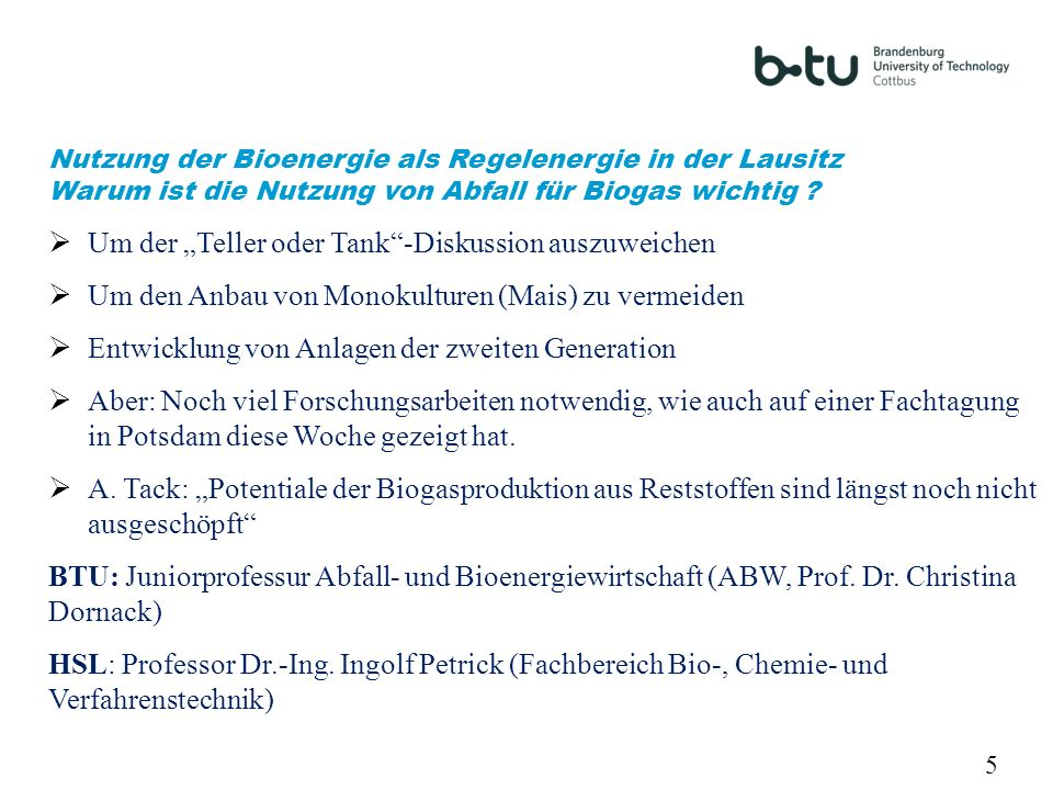 5 Nutzung der Bioenergie als Regelenergie in der Lausitz Warum ist die Nutzung von Abfall für Biogas wichtig ? Um der Teller oder Tank-Diskussion ausz